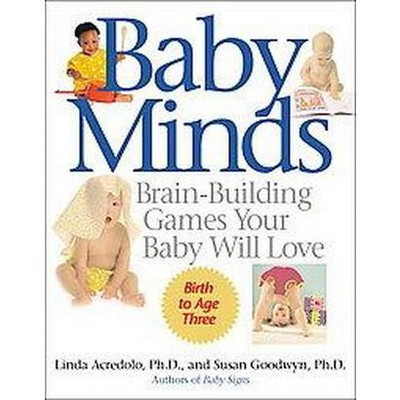 Baby Minds : Brain-Building Games Your Baby Will Love (Paperback)(Linda P. Acredolo & Susan Goodwyn)