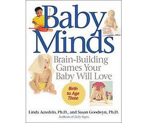 Baby Minds : Brain-Building Games Your Baby Will Love (Paperback) (Linda P. Acredolo & Susan Goodwyn) - image 1 of 1