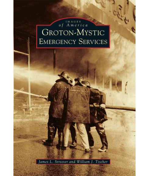 Groton-Mystic Emergency Services (Paperback) (James L. Streeter & William J. Tischer) - image 1 of 1