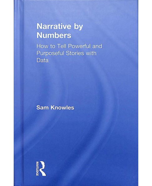 Narrative by Numbers : How to Tell Powerful and Purposeful Stories With Data -  (Hardcover) - image 1 of 1