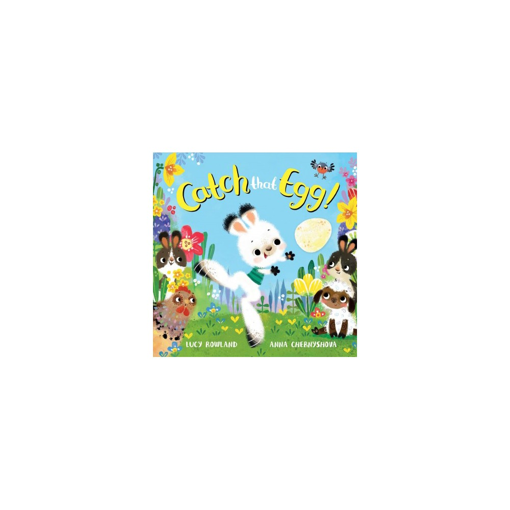 Catch That Egg! - Brdbk by Lucy Rowland (Hardcover)
