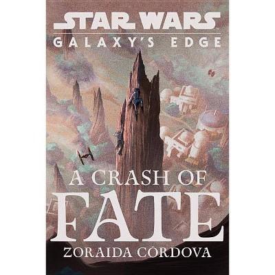 Crash of Fate -  (Star Wars: Galaxy's Edge) by Zoraida Cordova (Hardcover)