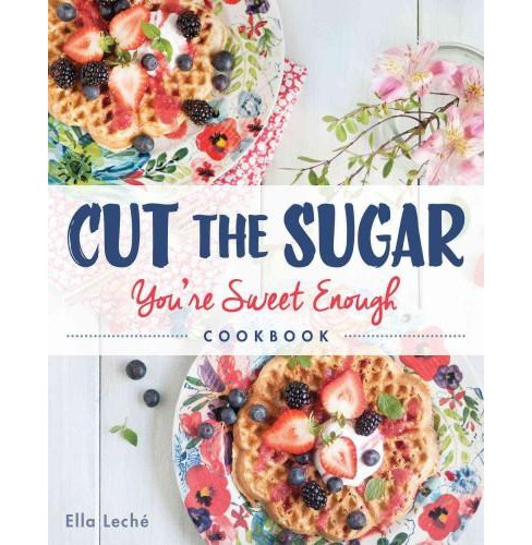 Cut the Sugar, You're Sweet Enough Cookbook (Paperback) (Ella Leche) - image 1 of 1