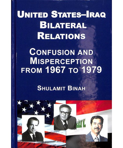 United States-Iraq Bilateral Relations : Confusion and Misperception from 1967 to 1979 -  (Hardcover) - image 1 of 1