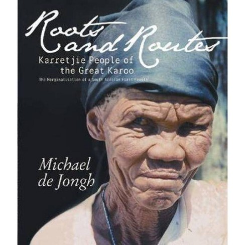 Roots and Routes: Karretjie People of the Great Karoo - by  Michael de Jongh (Paperback) - image 1 of 1