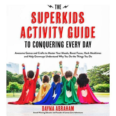 The Superkids Activity Guide to Conquering Every Day - by  Dayna Abraham (Paperback) - image 1 of 1