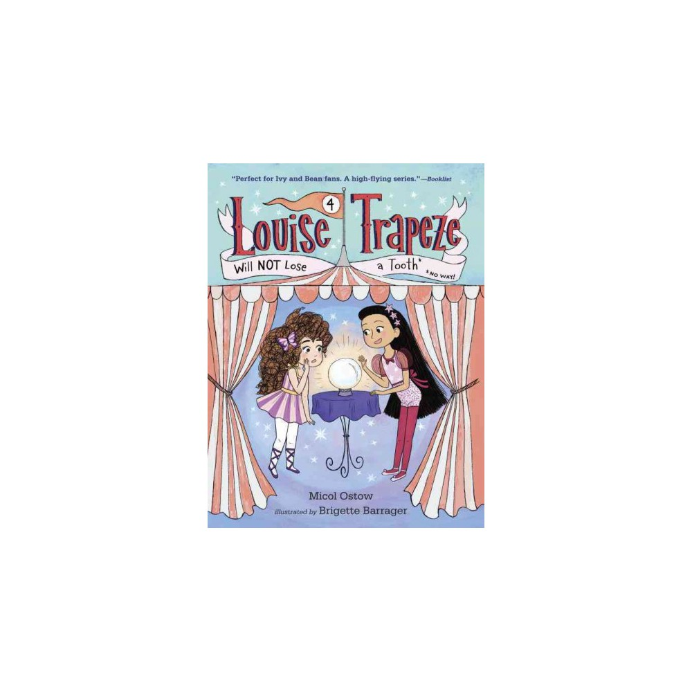 Louise Trapeze Will Not Lose a Tooth - (Louise Trapeze) by Micol Ostow (Paperback)