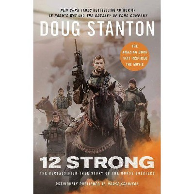 12 Strong : The Declassified True Story of the Horse Soldiers (Paperback) (Doug Stanton)