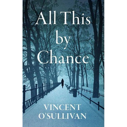 All This by Chance - by  Vincent O'Sullivan (Paperback) - image 1 of 1