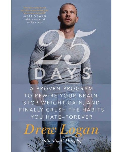 25 Days : A Proven Program to Rewire Your Brain, Stop Weight Gain, and Finally Crush the Habits You - image 1 of 1