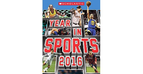 Scholastic Year in Sports 2016 (Paperback) - image 1 of 1