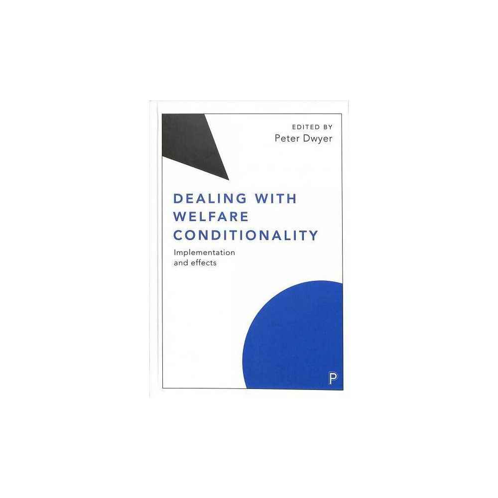 Dealing With Welfare Conditionality : Implementation and Effects - (Hardcover)