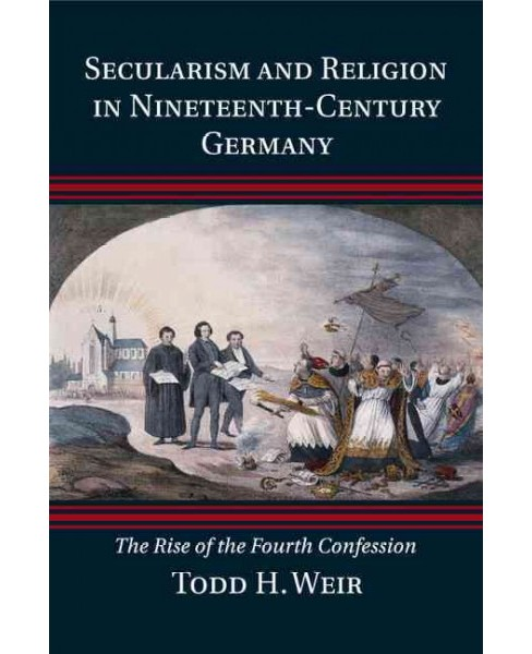 Secularism and Religion in Nineteenth-century Germany : The Rise of the Fourth Confession (Paperback) - image 1 of 1