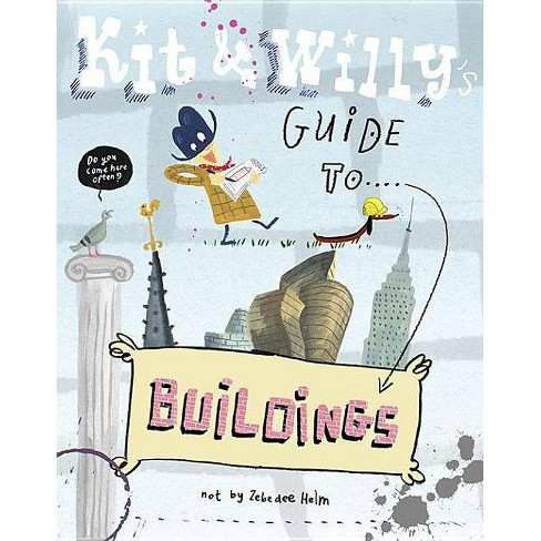 Kit and Willy's Guide to Buildings - by  Zebedee Helm (Hardcover) - image 1 of 1