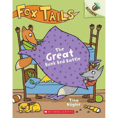 The Great Bunk Bed Battle: An Acorn Book (Fox Tails #1), 1 - by  Tina Kügler (Paperback)