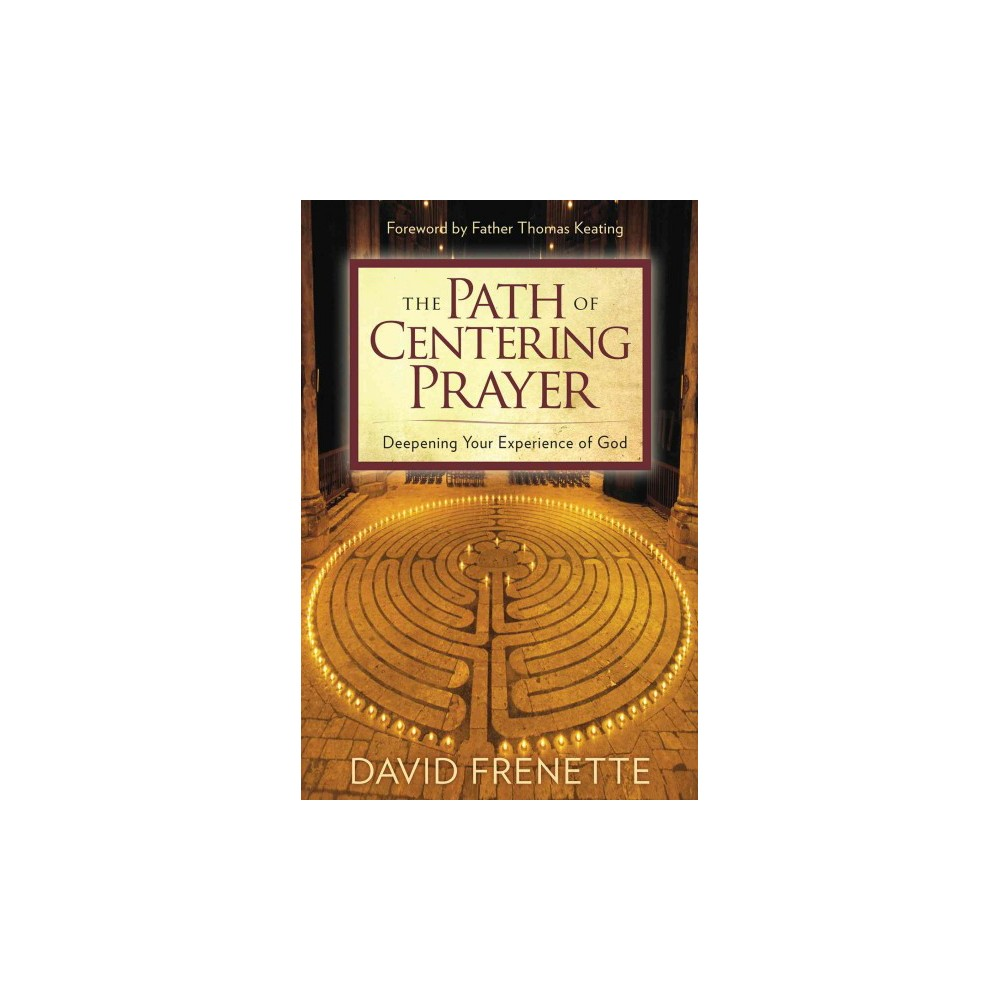 Path of Centering Prayer : Deepening Your Experience of God - Reprint by David Frenette (Paperback)