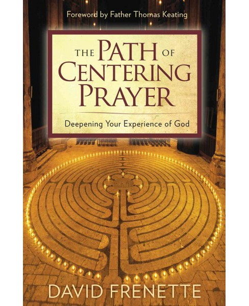 Path of Centering Prayer : Deepening Your Experience of God -  Reprint by David Frenette (Paperback) - image 1 of 1