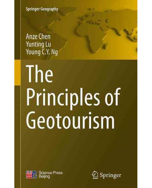 Principles of Geotourism (Reprint) (Paperback) (Anze Chen & Yunting Lu & Young C. Y. Ng) - image 1 of 1