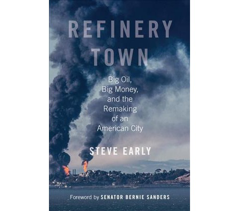 Refinery Town : Big Oil, Big Money, and the Remaking of an American City (Hardcover) (Steve Early) - image 1 of 1