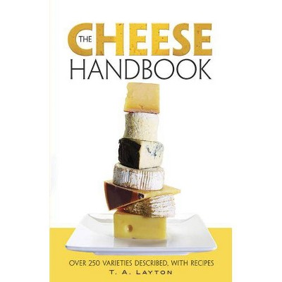 The Cheese Handbook - by T A Layton (Paperback)
