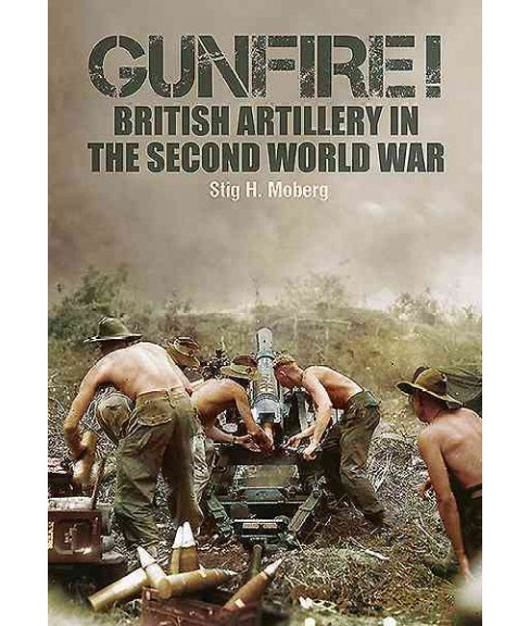 Gunfire! : British Artillery in The Second World War -  by Stig H. Moberg (Hardcover) - image 1 of 1