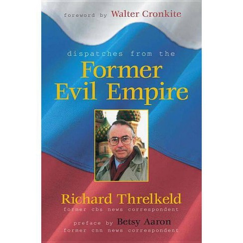 Dispatches from the Former Evil Empire - by  Richard Threlkeld (Hardcover) - image 1 of 1