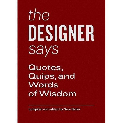 The Designer Says - (Words of Wisdom (Princeton)) (Hardcover) - image 1 of 1