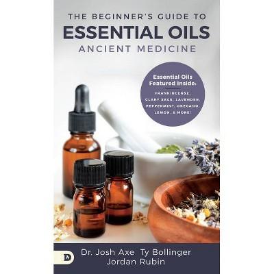 The Beginner's Guide to Essential Oils - by  Josh Axe & Jordan Rubin & Ty Bollinger (Paperback)