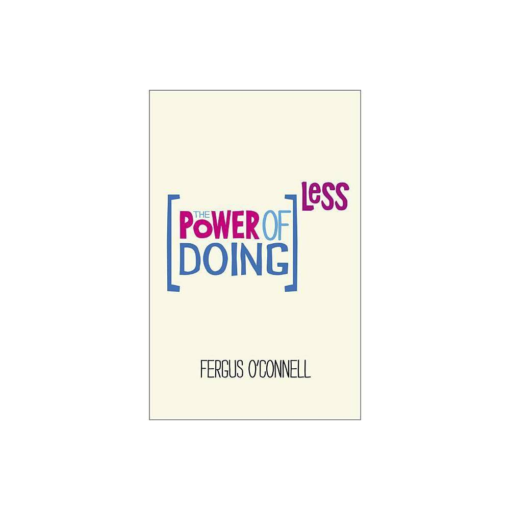 The Power Of Doing Less By Fergus O Connell Paperback