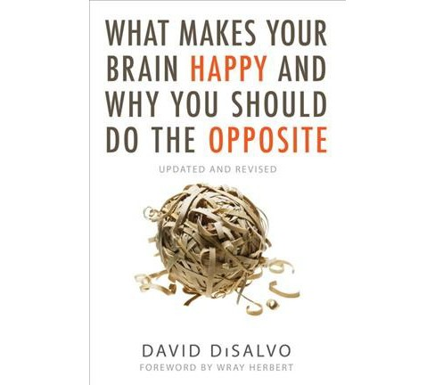 What Makes Your Brain Happy and Why You Should Do the Opposite -  by David DiSalvo (Paperback) - image 1 of 1