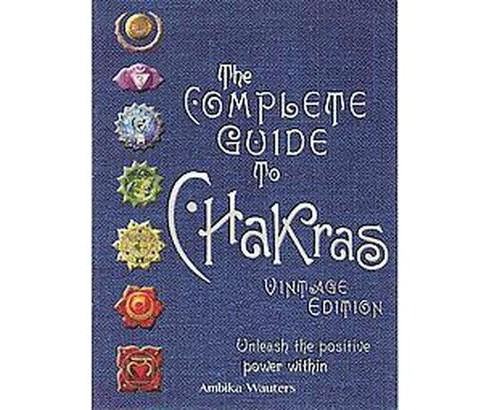Complete Guide to Chakras : Vintage Edition: Unleash the Positive Power Within (Hardcover) (Ambika - image 1 of 1