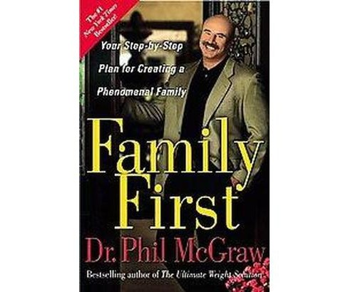 Family First : Your Step-by-step Plan For Creating A Phenomenal Family (Paperback) (Ph.D. Phillip C. - image 1 of 1