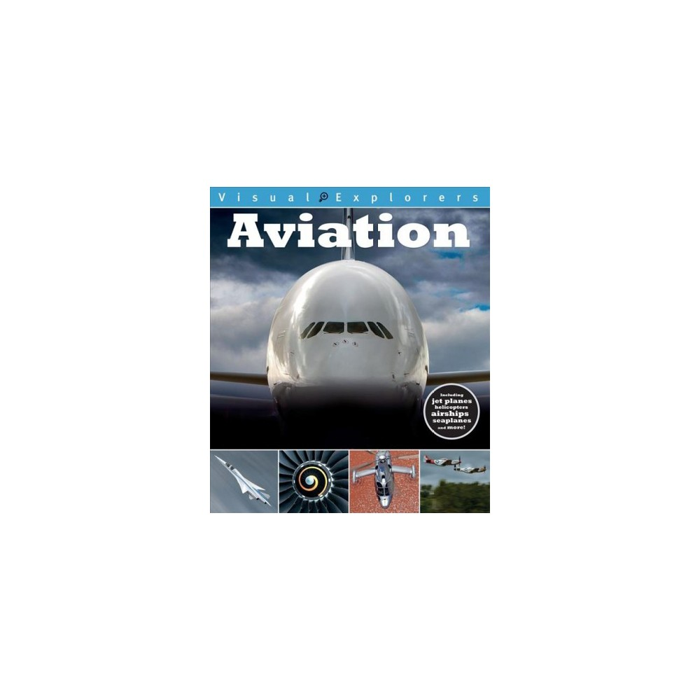Aviation - (Visual Explorers) by Toby Reynolds & Paul Calver (Paperback)