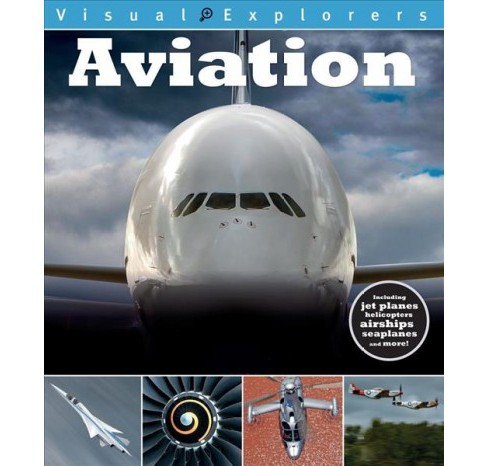 Aviation -  (Visual Explorers) by Toby Reynolds & Paul Calver (Paperback) - image 1 of 1