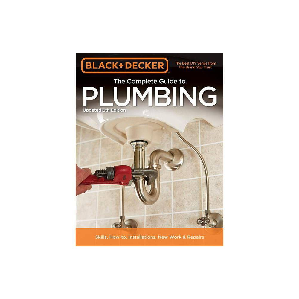 Black Decker The Complete Guide To Plumbing 6th Edition Black Decker Complete Guide To Paperback