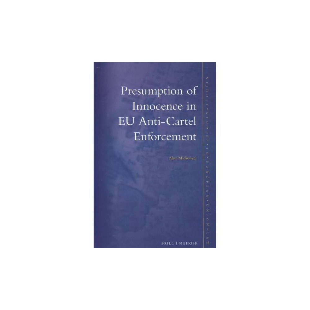 Presumption of Innocence in Eu Anti-cartel Enforcement - by Aiste Mickonyte (Hardcover)