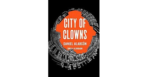 City of Clowns (Hardcover) (Daniel Alarcon & Sheila Alvarado) - image 1 of 1