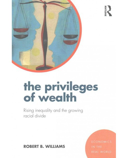 Privileges of Wealth : Rising Inequality and the Growing Racial Divide (Paperback) (Robert B. Williams) - image 1 of 1