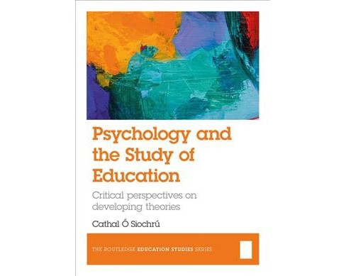Psychology and the Study of Education : Critical Perspectives on Developing Theories -  (Hardcover) - image 1 of 1
