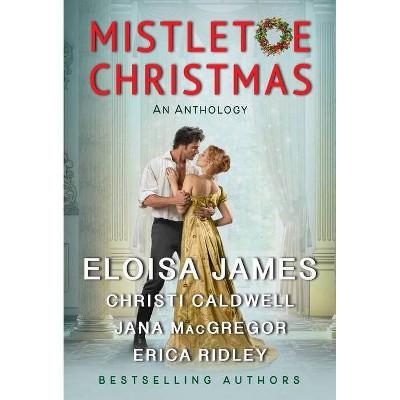 Mistletoe Christmas - by  Eloisa James & Christi Caldwell & Janna MacGregor & Erica Ridley (Paperback)