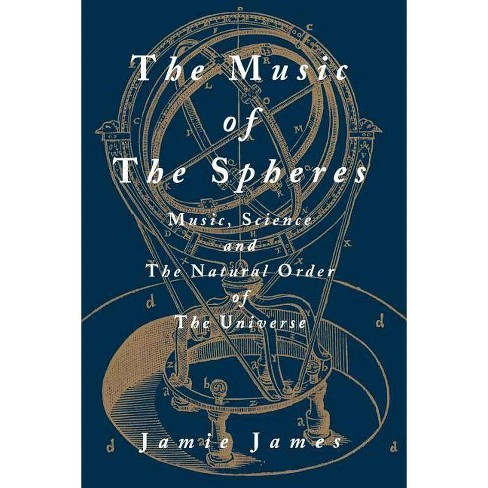 The Music of the Spheres; Music, Science, and the Natural Order of the Universe - by  Jamie James - image 1 of 1