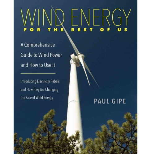 Wind Energy for the Rest of Us : A Comprehensive Guide to Wind Power and How to Use It (Paperback) (Paul - image 1 of 1