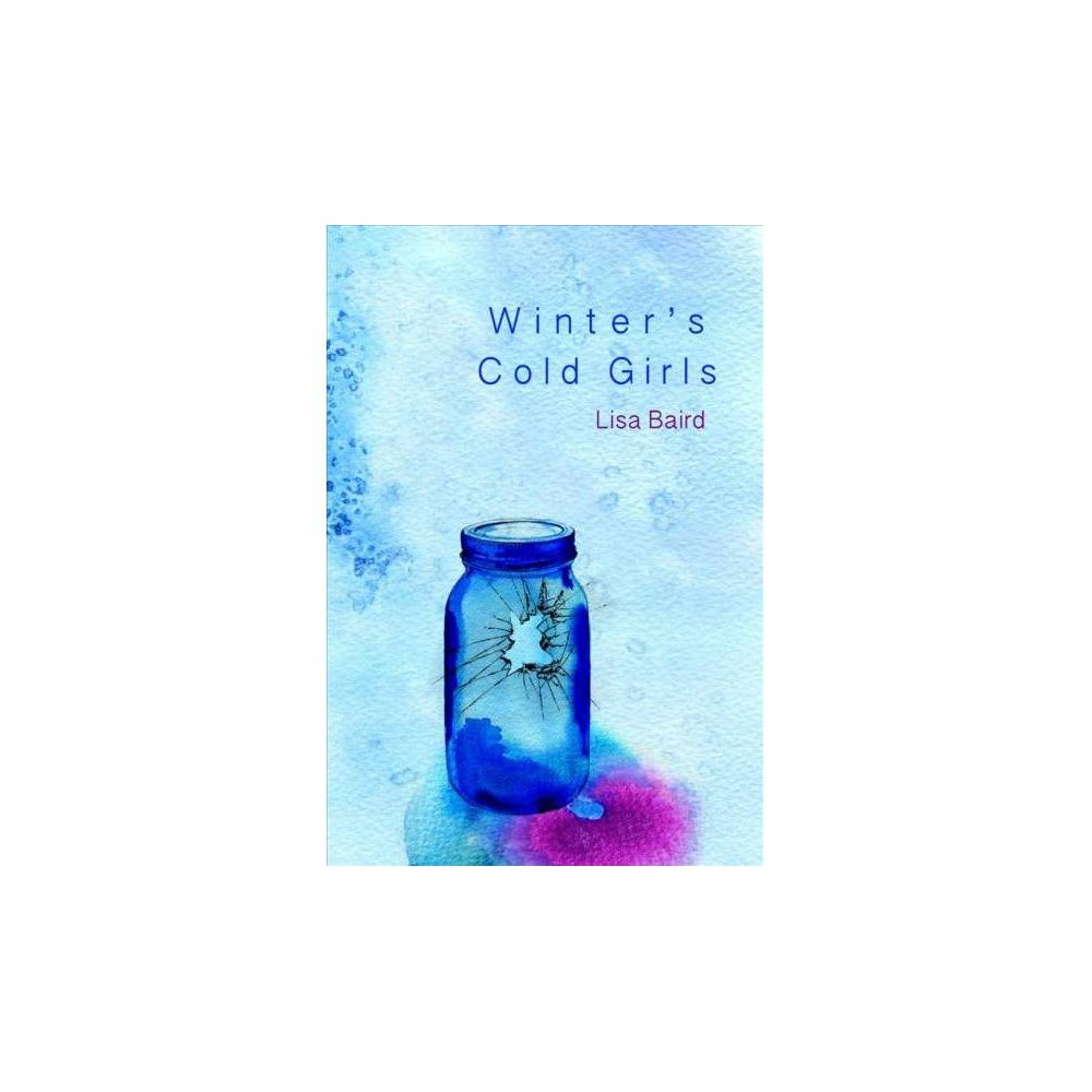 Winter's Cold Girls - by Lisa Baird (Paperback)