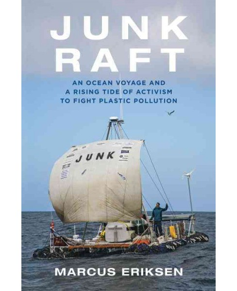 Junk Raft : An Ocean Voyage and a Rising Tide of Activism to Fight Plastic Pollution -  (Hardcover) - image 1 of 1
