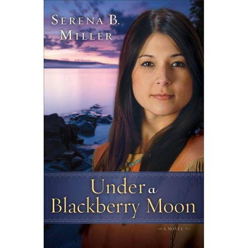 Under a Blackberry Moon - by  Serena B Miller (Paperback) - image 1 of 1