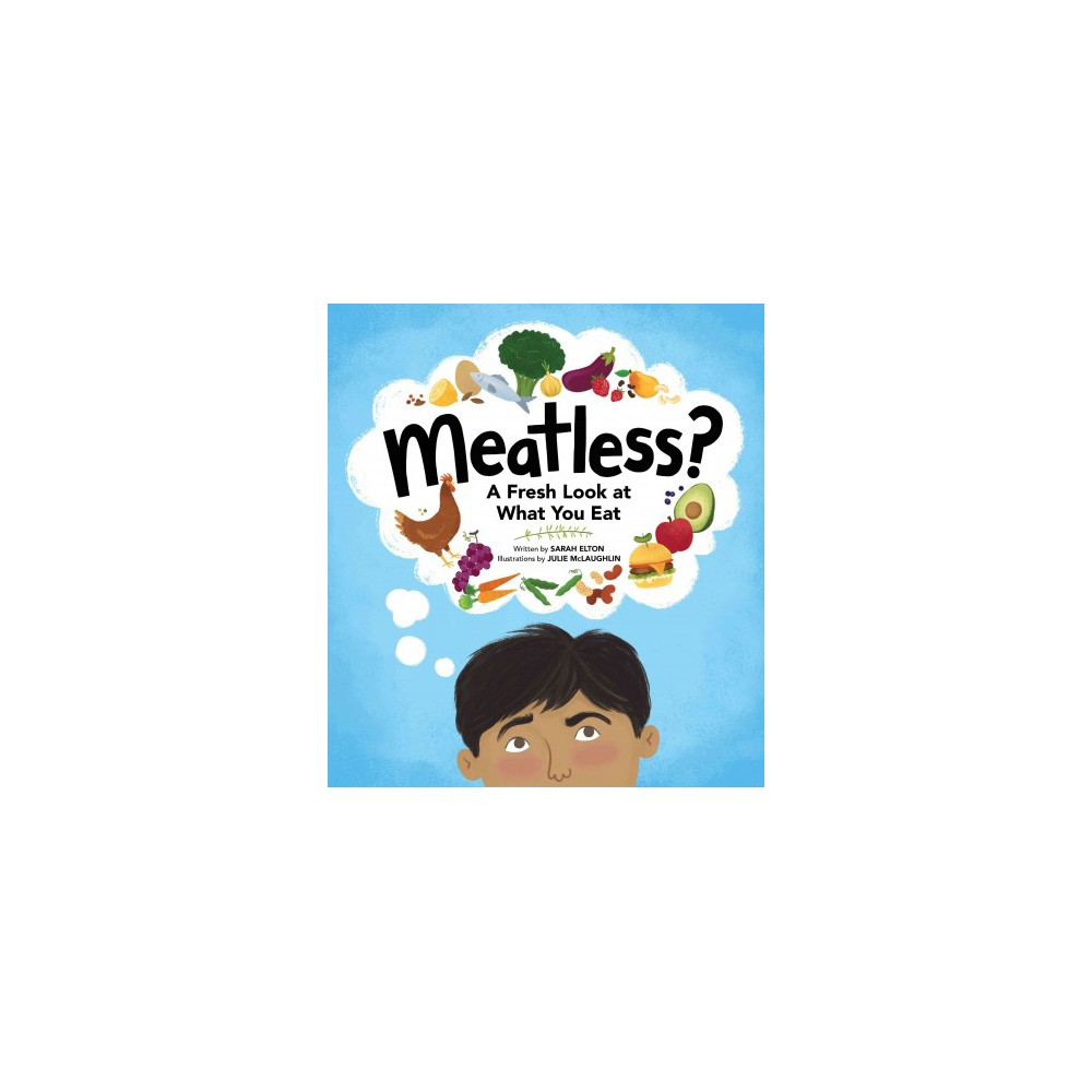 Meatless? : A Fresh Look at What You Eat - by Sarah Elton (Hardcover)
