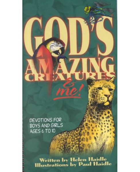 God's Amazing Creatures & Me! : Devotions for Boys and Girls Ages 6 to 10 (Paperback) (Helen Haidle) - image 1 of 1