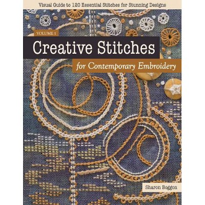 Creative Stitches for Contemporary Embroidery - by  Sharon Boggon (Paperback)