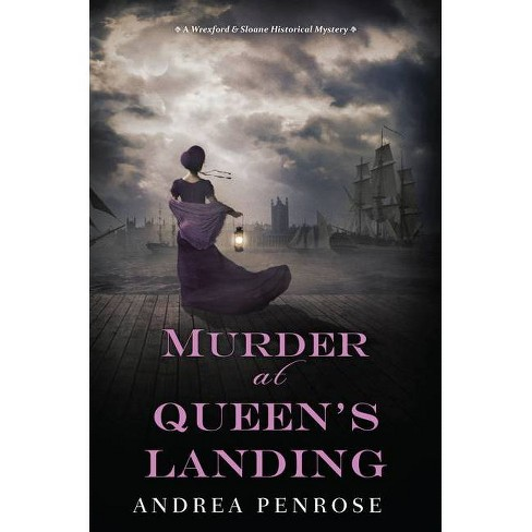 Murder at Queen's Landing - (Wrexford & Sloane Mystery) by  Andrea Penrose (Hardcover) - image 1 of 1