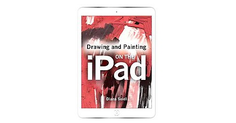 Drawing and Painting on the Ipad (Paperback) (Diana Seidl) - image 1 of 1